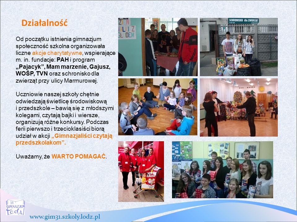 www.gim31.szkoly.lodz.pl Działalność Od początku istnienia gimnazjum społeczność szkolna organizowała liczne akcje charytatywne, wspierające m.