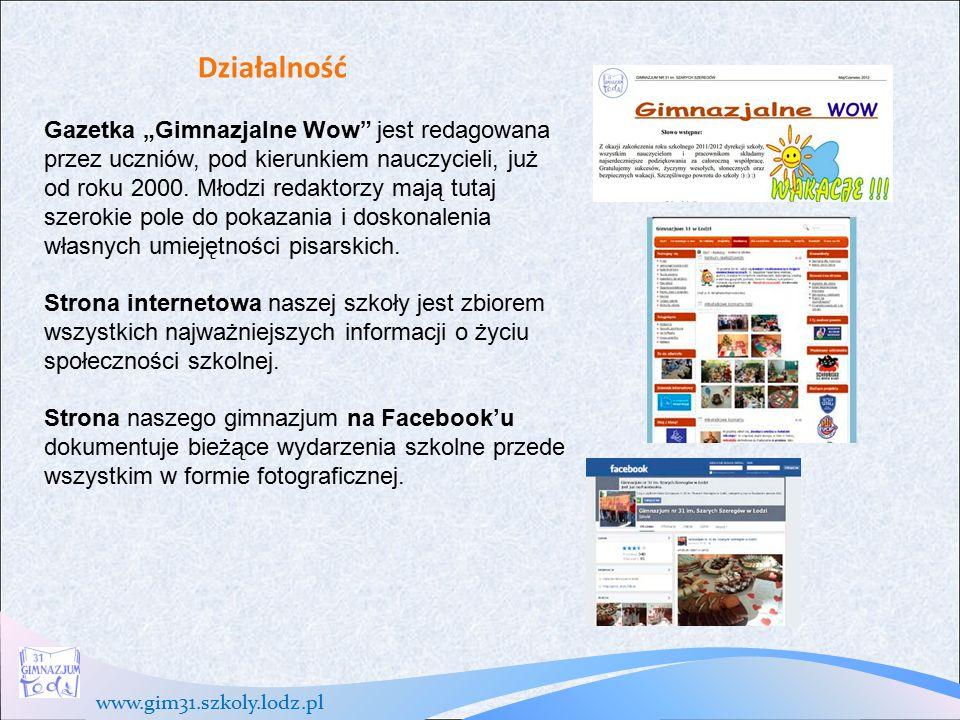 """www.gim31.szkoly.lodz.pl Działalność Gazetka """"Gimnazjalne Wow jest redagowana przez uczniów, pod kierunkiem nauczycieli, już od roku 2000."""