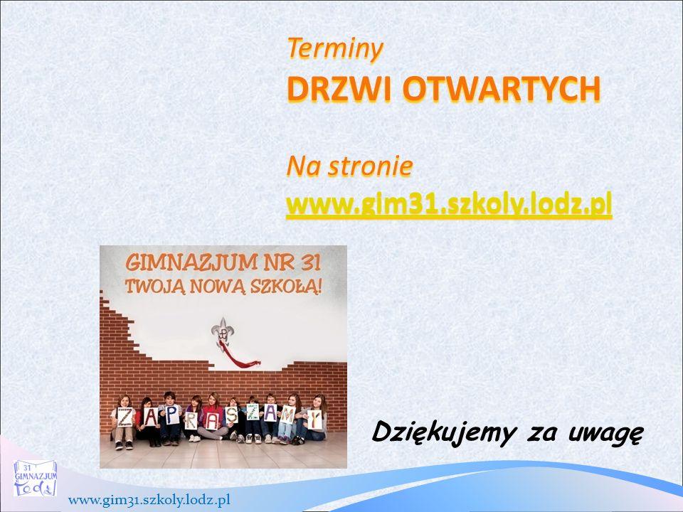 www.gim31.szkoly.lodz.pl Terminy DRZWI OTWARTYCH Na stronie www.gim31.szkoly.lodz.pl www.gim31.szkoly.lodz.pl Dziękujemy za uwagę