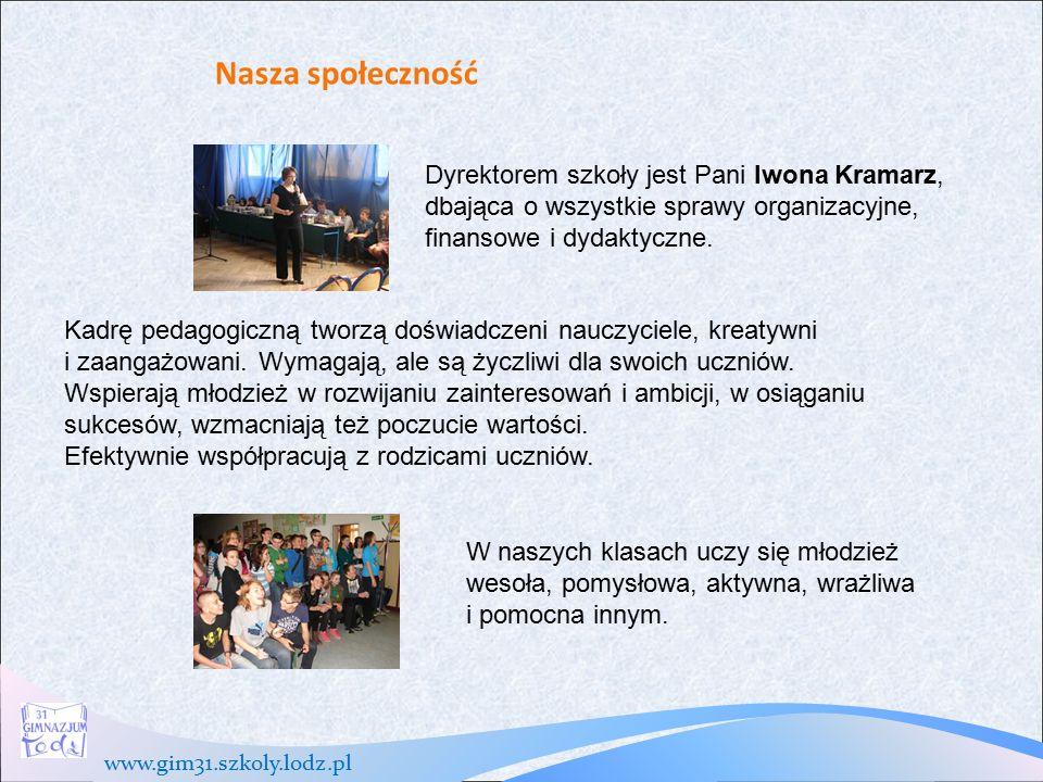 www.gim31.szkoly.lodz.pl Nasza społeczność W naszych klasach uczy się młodzież wesoła, pomysłowa, aktywna, wrażliwa i pomocna innym.