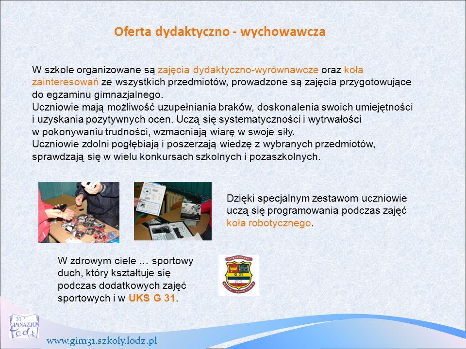 www.gim31.szkoly.lodz.pl Tradycje szkoły Uroczyście witamy i kończymy każdy rok szkolny, szczególnie dotyczy to klas pierwszych i trzecich.