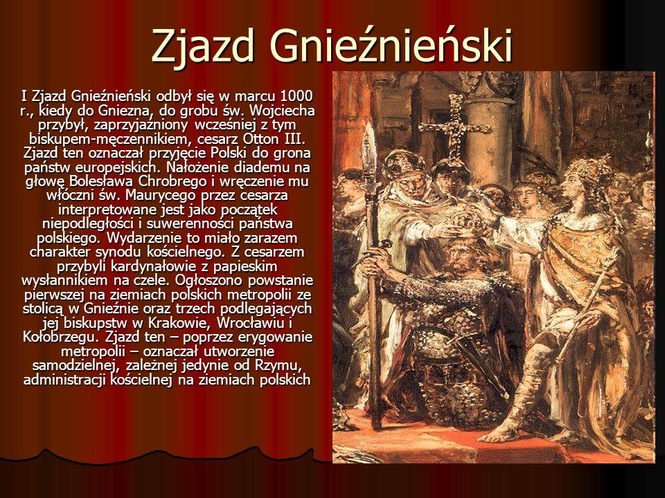 Zjazd Gnieźnieński I Zjazd Gnieźnieński odbył się w marcu 1000 r., kiedy do Gniezna, do grobu św. Wojciecha przybył, zaprzyjaźniony wcześniej z tym bi