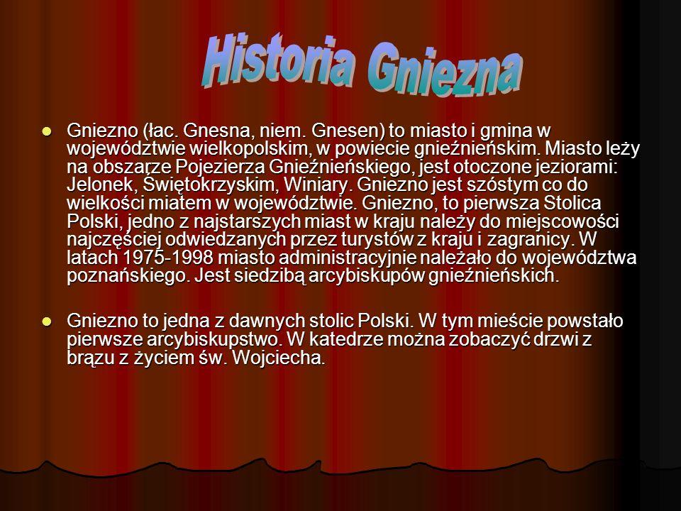 Gniezno (łac. Gnesna, niem. Gnesen) to miasto i gmina w województwie wielkopolskim, w powiecie gnieźnieńskim. Miasto leży na obszarze Pojezierza Gnieź
