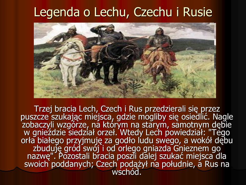 Legenda o Lechu, Czechu i Rusie Trzej bracia Lech, Czech i Rus przedzierali się przez puszcze szukając miejsca, gdzie mogliby się osiedlić. Nagle zoba