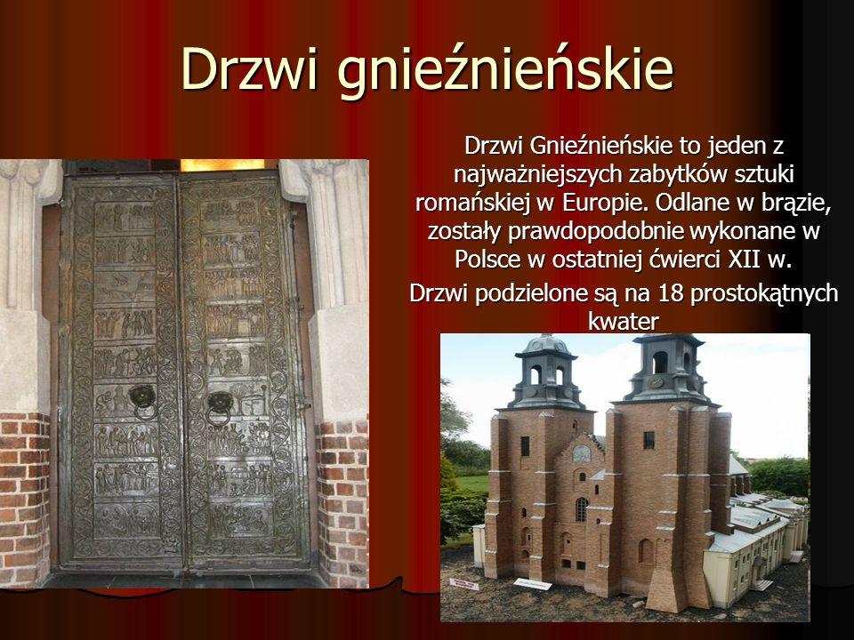 Drzwi gnieźnieńskie Drzwi Gnieźnieńskie to jeden z najważniejszych zabytków sztuki romańskiej w Europie. Odlane w brązie, zostały prawdopodobnie wykon