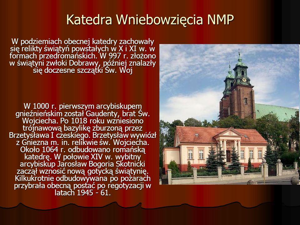 Katedra Wniebowzięcia NMP W podziemiach obecnej katedry zachowały się relikty świątyń powstałych w X i XI w. w formach przedromańskich. W 997 r. złożo