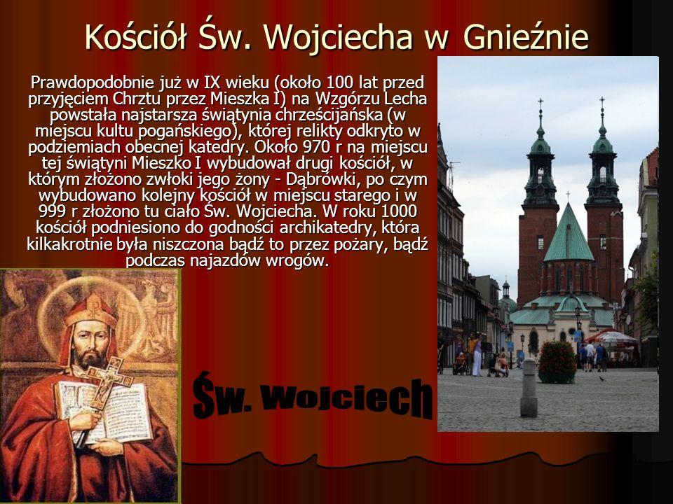 Kościół Św. Wojciecha w Gnieźnie Prawdopodobnie już w IX wieku (około 100 lat przed przyjęciem Chrztu przez Mieszka I) na Wzgórzu Lecha powstała najst