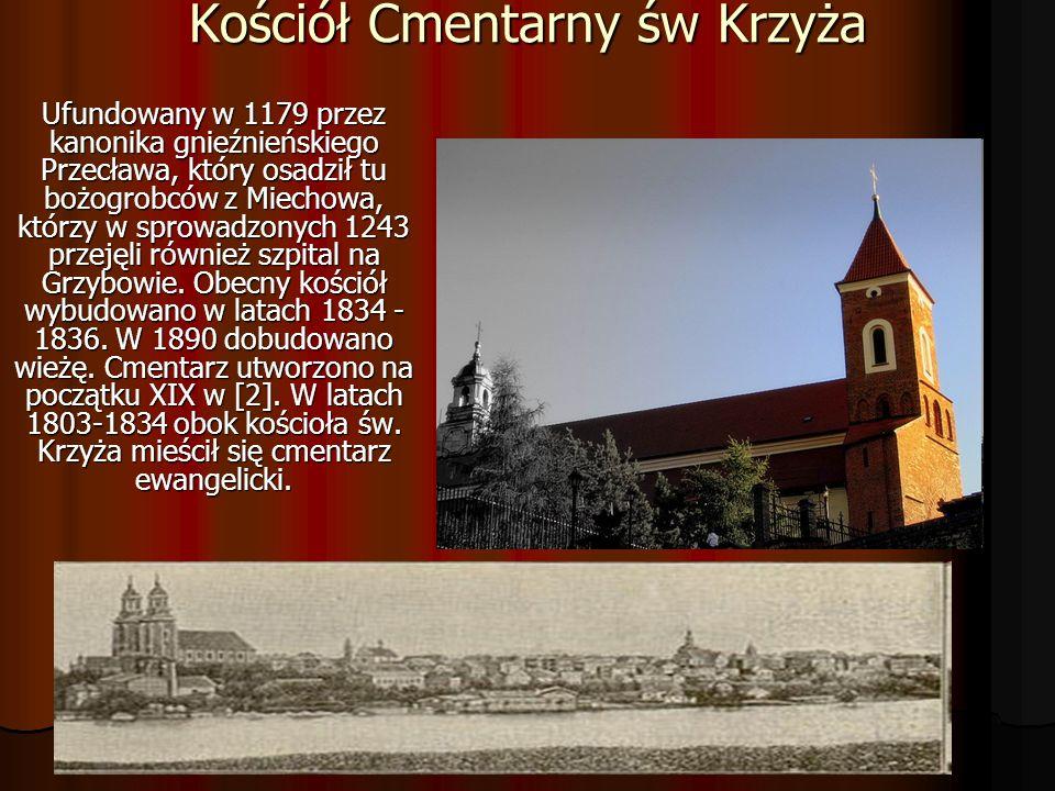 Kościół Cmentarny św Krzyża Ufundowany w 1179 przez kanonika gnieźnieńskiego Przecława, który osadził tu bożogrobców z Miechowa, którzy w sprowadzonyc