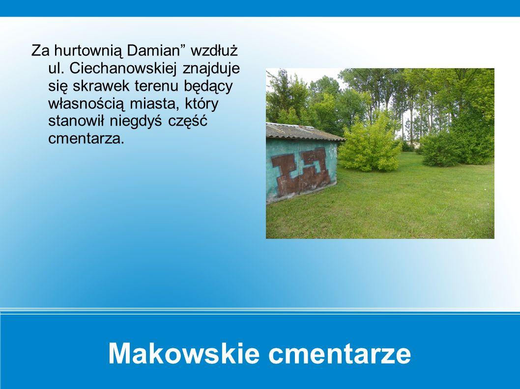 """Makowskie cmentarze """"Nowy cmentarz był zlokalizowany przy obecnej ul."""