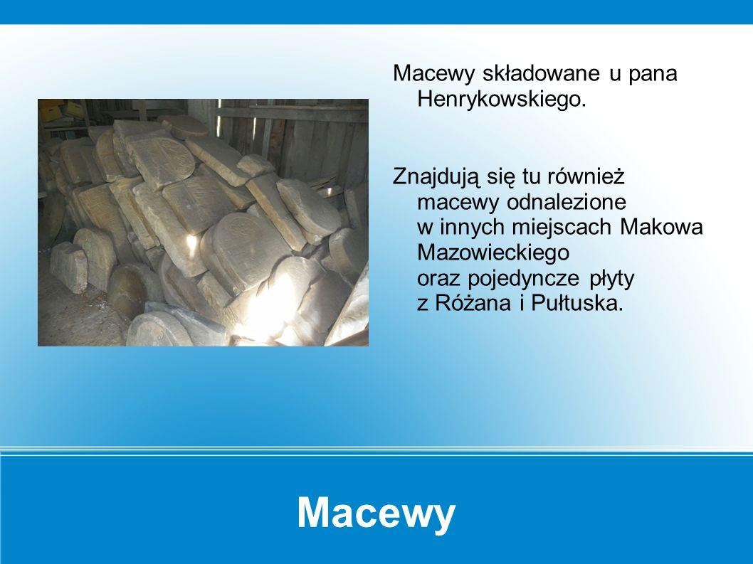 Macewy U pana Henrykowskiego znajdują się macewy, które były zastosowane jako krawężniki na ul.
