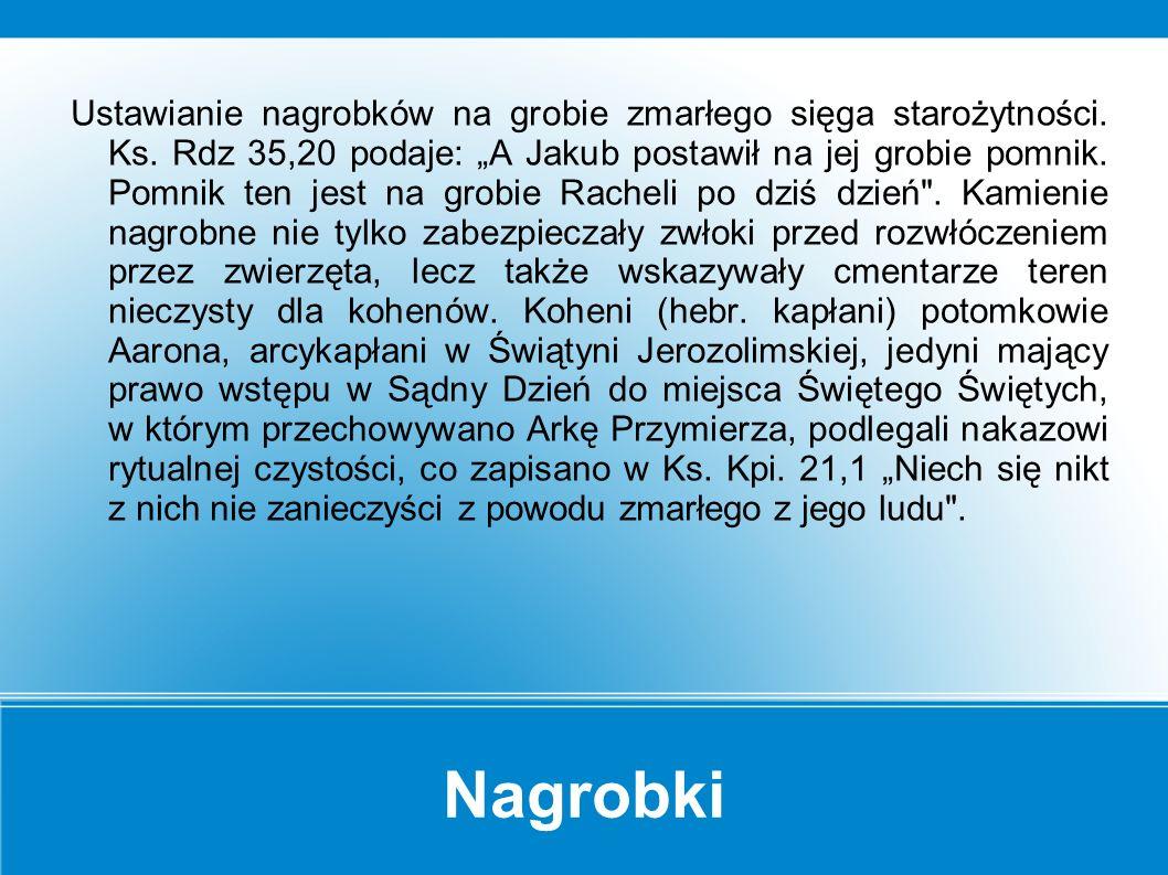 Pochówki kobiet i mężczyzn Na cmentarzach żydowskich w Polsce tradycyjnie tworzono oddzielne kwatery dla kobiet, mężczyzn i dzieci.