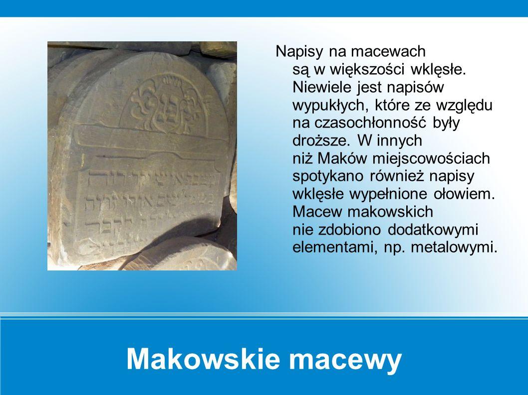 """Makowskie macewy Na macewach tradycyjnie znajduje się napisz """"Błogiej pamięci, niech jego dusza ma udział w życiu wiecznym ."""