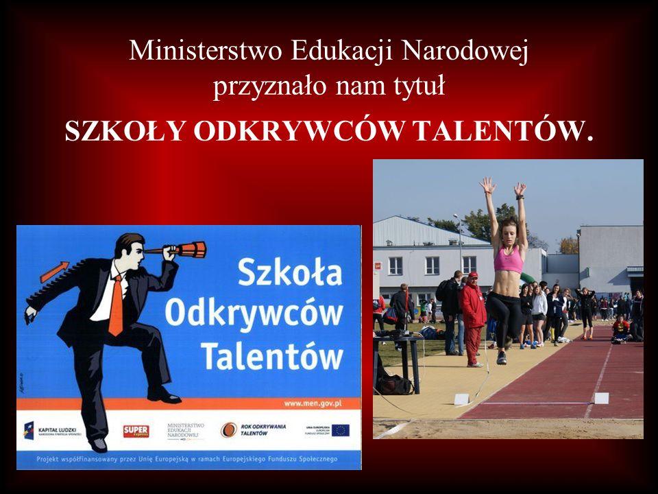 Ministerstwo Edukacji Narodowej przyznało nam tytuł SZKOŁY ODKRYWCÓW TALENTÓW.