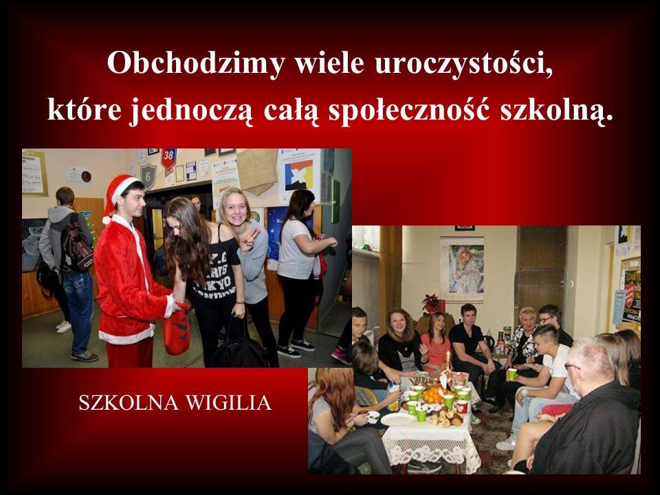 Obchodzimy wiele uroczystości, które jednoczą całą społeczność szkolną. SZKOLNA WIGILIA