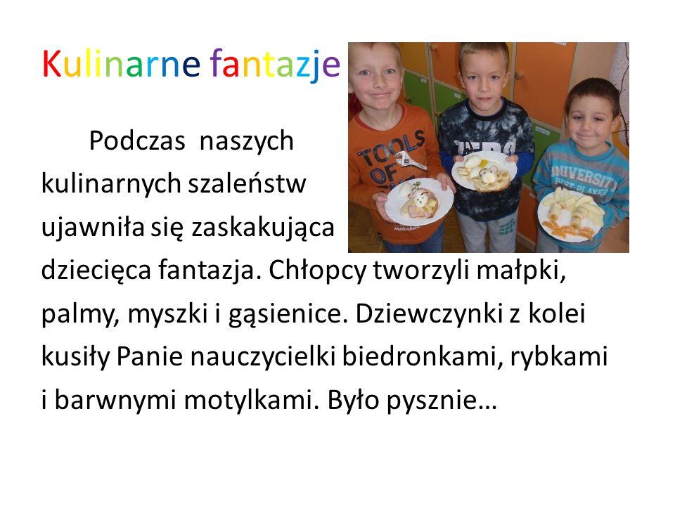 Kulinarne fantazje Podczas naszych kulinarnych szaleństw ujawniła się zaskakująca dziecięca fantazja. Chłopcy tworzyli małpki, palmy, myszki i gąsieni