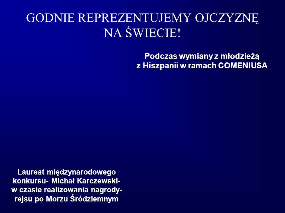 GODNIE REPREZENTUJEMY OJCZYZNĘ NA ŚWIECIE! Laureat międzynarodowego konkursu- Michał Karczewski- w czasie realizowania nagrody- rejsu po Morzu Śródzie