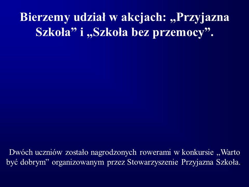 """Bierzemy udział w akcjach: """"Przyjazna Szkoła i """"Szkoła bez przemocy ."""
