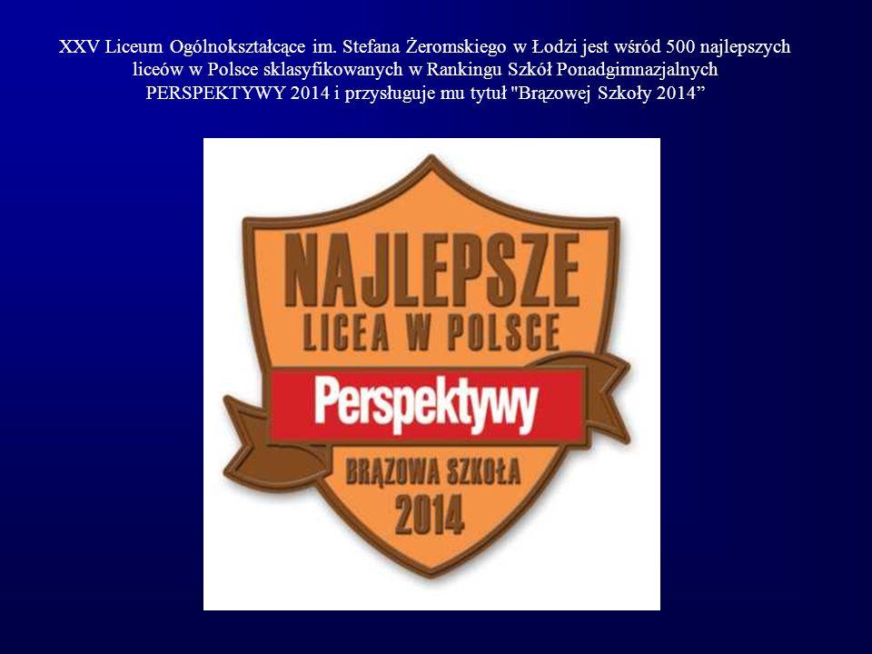 XXV Liceum Ogólnokształcące im. Stefana Żeromskiego w Łodzi jest wśród 500 najlepszych liceów w Polsce sklasyfikowanych w Rankingu Szkół Ponadgimnazja