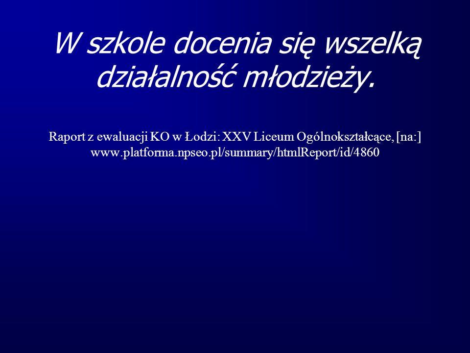 W szkole docenia się wszelką działalność młodzieży. Raport z ewaluacji KO w Łodzi: XXV Liceum Ogólnokształcące, [na:] www.platforma.npseo.pl/summary/h