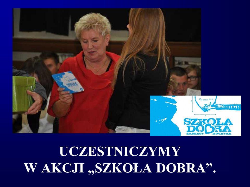 """UCZESTNICZYMY W AKCJI """"SZKOŁA DOBRA""""."""
