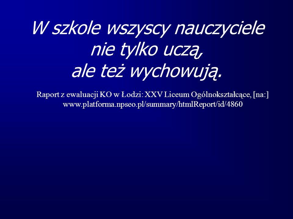 W szkole wszyscy nauczyciele nie tylko uczą, ale też wychowują. Raport z ewaluacji KO w Łodzi: XXV Liceum Ogólnokształcące, [na:] www.platforma.npseo.