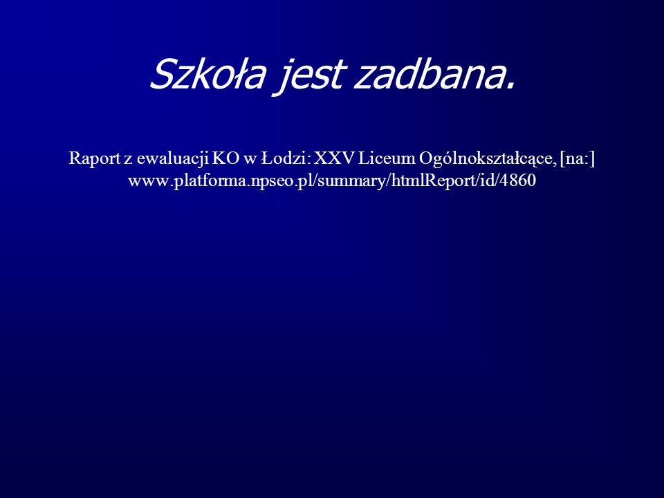 Szkoła jest zadbana. Raport z ewaluacji KO w Łodzi: XXV Liceum Ogólnokształcące, [na:] www.platforma.npseo.pl/summary/htmlReport/id/4860