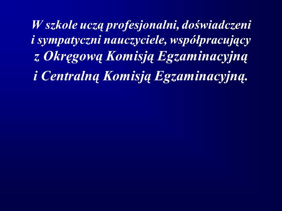 W szkole uczą profesjonalni, doświadczeni i sympatyczni nauczyciele, współpracujący z Okręgową Komisją Egzaminacyjną i Centralną Komisją Egzaminacyjną
