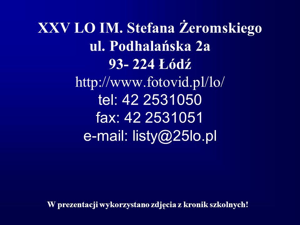 W prezentacji wykorzystano zdjęcia z kronik szkolnych! XXV LO IM. Stefana Żeromskiego ul. Podhalańska 2a 93- 224 Łódź http://www.fotovid.pl/lo/ tel: 4