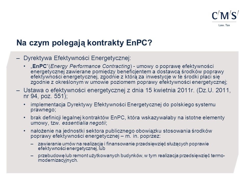Modelowy kontrakt EnPC opracowany przez KAPE Przykładowy rozkład ryzyka w modelowym kontrakcie EnPC; –gmina jako beneficjent powierza firmie ESCO poprawę efektywności energetycznej w należących do niej budynkach (np.