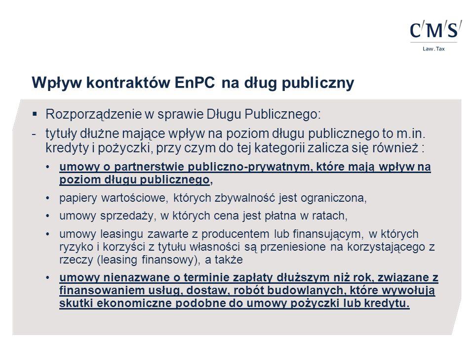 Wpływ kontraktów EnPC na dług publiczny  Rozporządzenie w sprawie Długu Publicznego: - tytuły dłużne mające wpływ na poziom długu publicznego to m.in