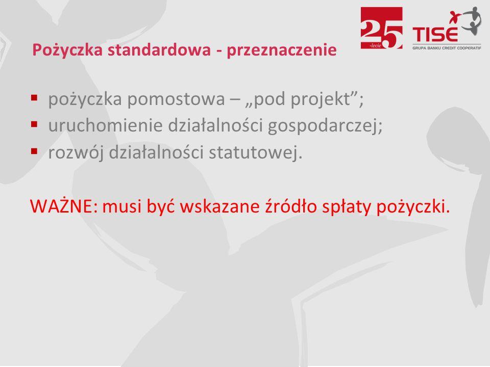 """Pożyczka standardowa - przeznaczenie  pożyczka pomostowa – """"pod projekt ;  uruchomienie działalności gospodarczej;  rozwój działalności statutowej."""