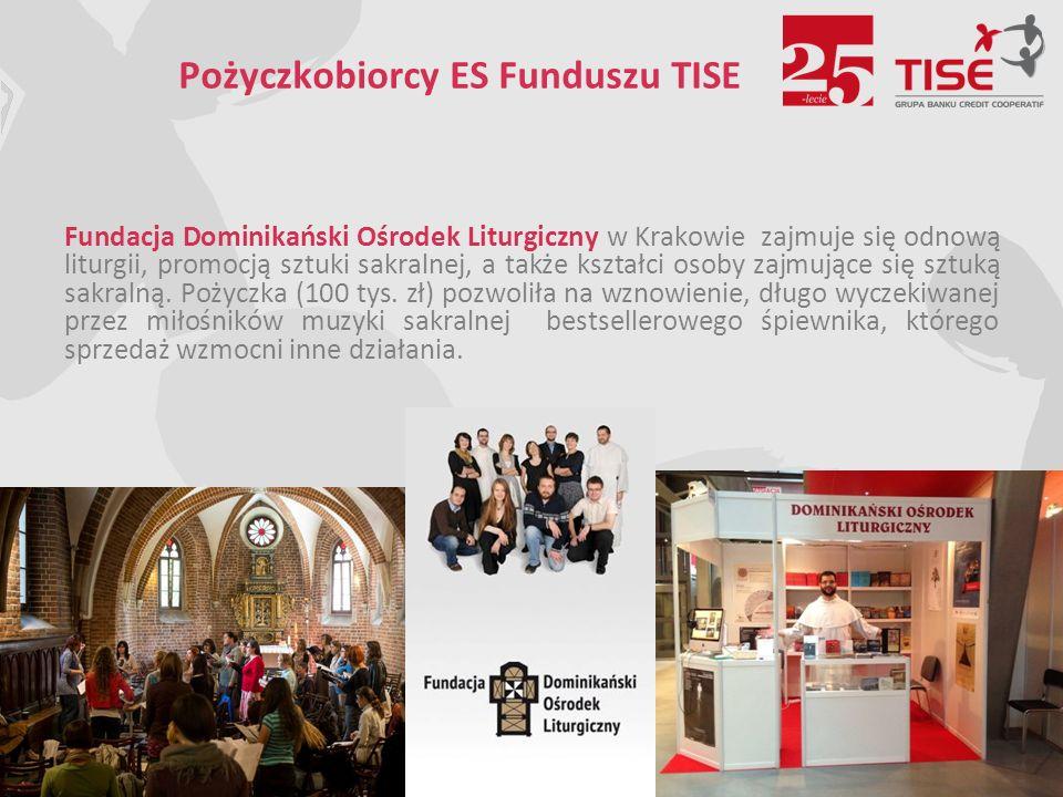 Pożyczkobiorcy ES Funduszu TISE Fundacja Dominikański Ośrodek Liturgiczny w Krakowie zajmuje się odnową liturgii, promocją sztuki sakralnej, a także kształci osoby zajmujące się sztuką sakralną.
