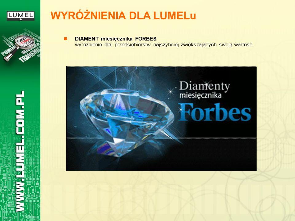 WYRÓŻNIENIA DLA LUMELu DIAMENT miesięcznika FORBES wyróżnienie dla: przedsiębiorstw najszybciej zwiększających swoją wartość.