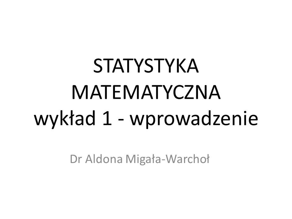 STATYSTYKA MATEMATYCZNA wykład 1 - wprowadzenie Dr Aldona Migała-Warchoł