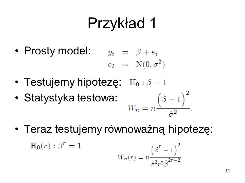 11 Przykład 1 Prosty model: Testujemy hipotezę: Statystyka testowa: Teraz testujemy równoważną hipotezę: