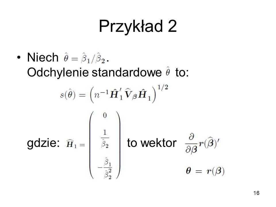 16 Przykład 2 Niech. Odchylenie standardowe to: gdzie:to wektor