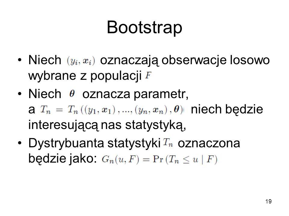 19 Bootstrap Niech oznaczają obserwacje losowo wybrane z populacji Niech oznacza parametr, a niech będzie interesującą nas statystyką, Dystrybuanta statystyki oznaczona będzie jako:
