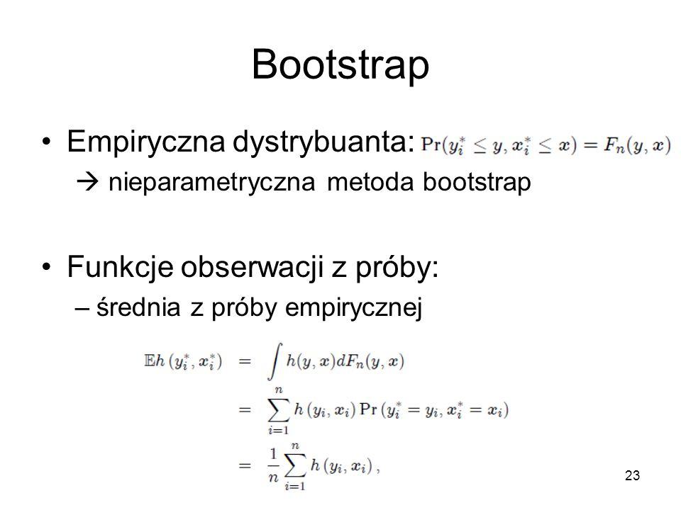 23 Bootstrap Empiryczna dystrybuanta:  nieparametryczna metoda bootstrap Funkcje obserwacji z próby: –średnia z próby empirycznej