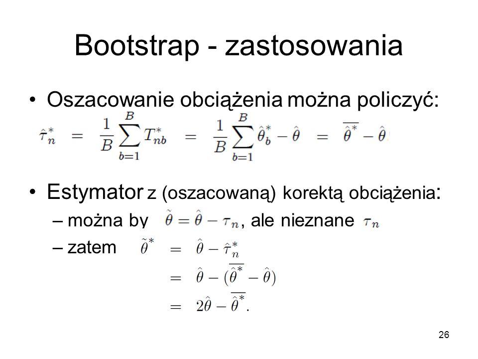 26 Bootstrap - zastosowania Oszacowanie obciążenia można policzyć: Estymator z (oszacowaną) korektą obciążenia : –można by, ale nieznane –zatem