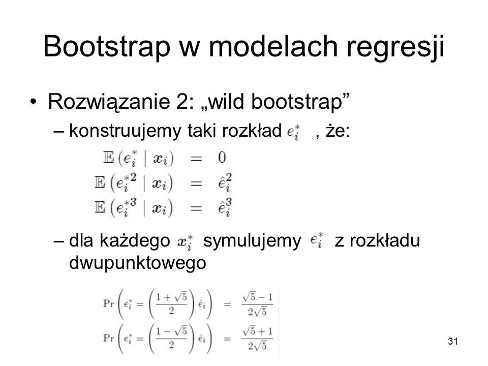"""31 Bootstrap w modelach regresji Rozwiązanie 2: """"wild bootstrap –konstruujemy taki rozkład, że: –dla każdego symulujemy z rozkładu dwupunktowego"""