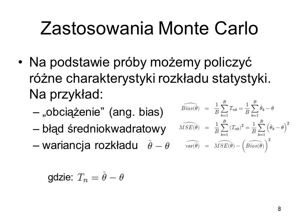 8 Zastosowania Monte Carlo Na podstawie próby możemy policzyć różne charakterystyki rozkładu statystyki.