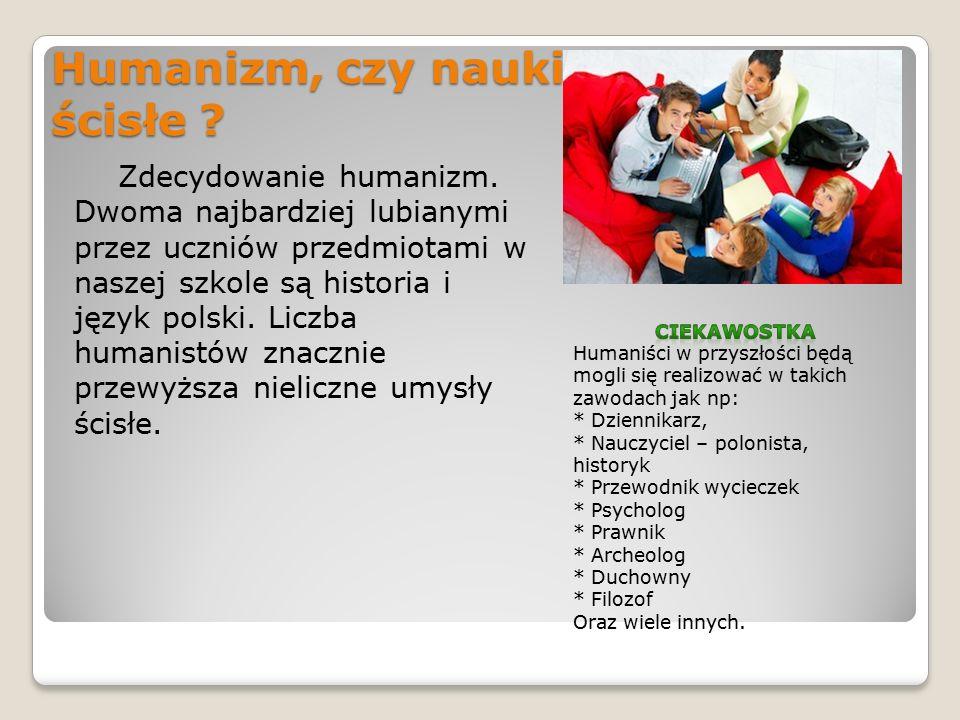 Humanizm, czy nauki ścisłe . Zdecydowanie humanizm.