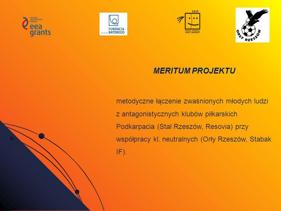 MERITUM PROJEKTU metodyczne łączenie zwaśnionych młodych ludzi z antagonistycznych klubów piłkarskich Podkarpacia (Stal Rzeszów, Resovia) przy współpr