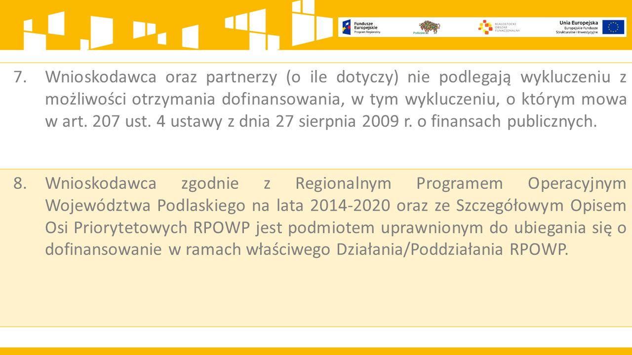 7.Wnioskodawca oraz partnerzy (o ile dotyczy) nie podlegają wykluczeniu z możliwości otrzymania dofinansowania, w tym wykluczeniu, o którym mowa w art.