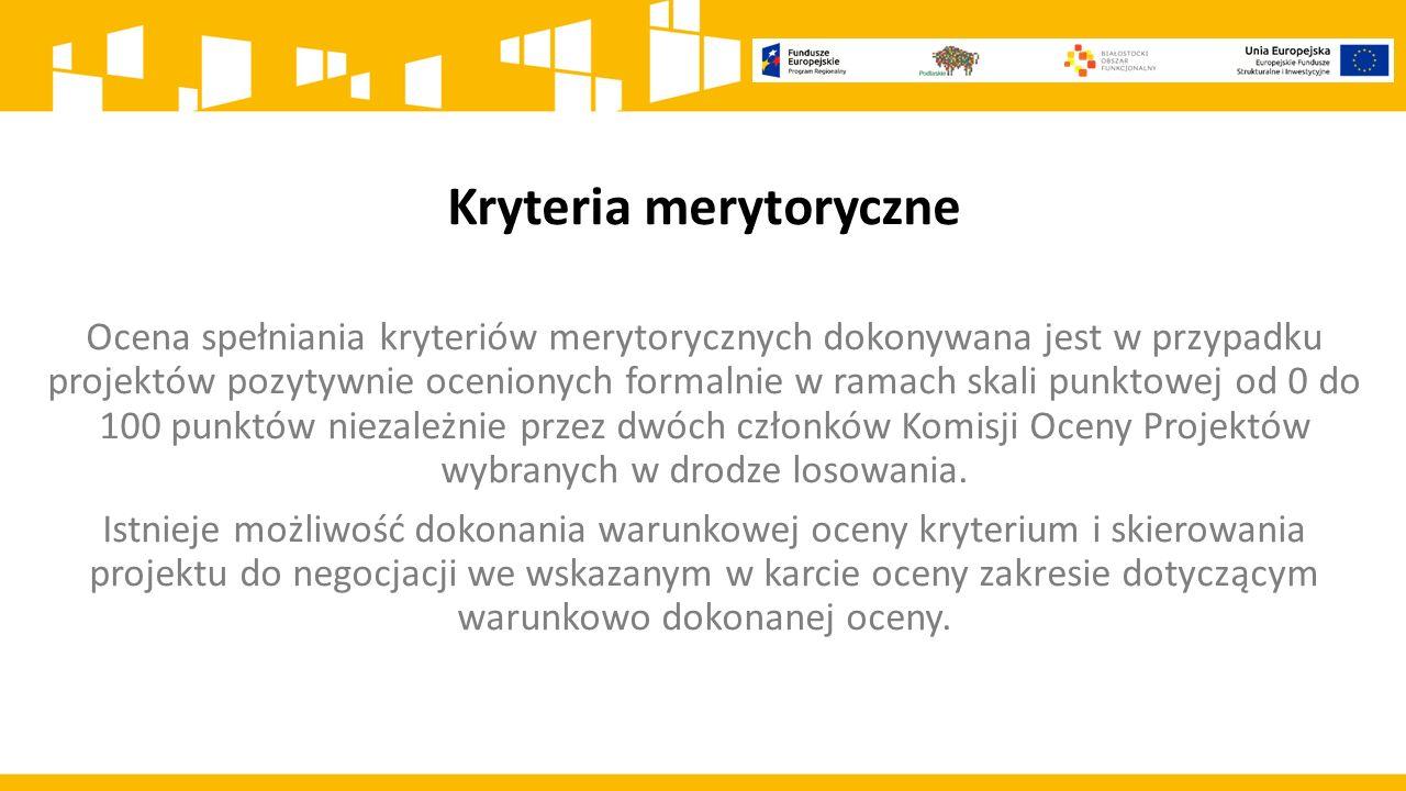 Kryteria merytoryczne Ocena spełniania kryteriów merytorycznych dokonywana jest w przypadku projektów pozytywnie ocenionych formalnie w ramach skali punktowej od 0 do 100 punktów niezależnie przez dwóch członków Komisji Oceny Projektów wybranych w drodze losowania.