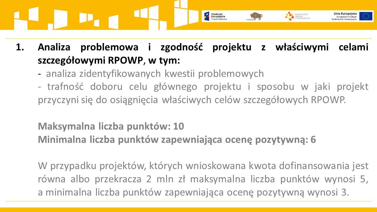 1.Analiza problemowa i zgodność projektu z właściwymi celami szczegółowymi RPOWP, w tym: - analiza zidentyfikowanych kwestii problemowych - trafność doboru celu głównego projektu i sposobu w jaki projekt przyczyni się do osiągnięcia właściwych celów szczegółowych RPOWP.