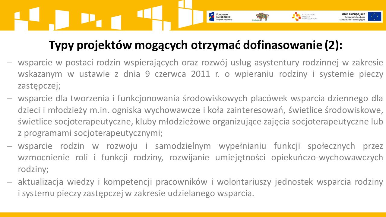 Typy projektów mogących otrzymać dofinasowanie (2):  wsparcie w postaci rodzin wspierających oraz rozwój usług asystentury rodzinnej w zakresie wskazanym w ustawie z dnia 9 czerwca 2011 r.