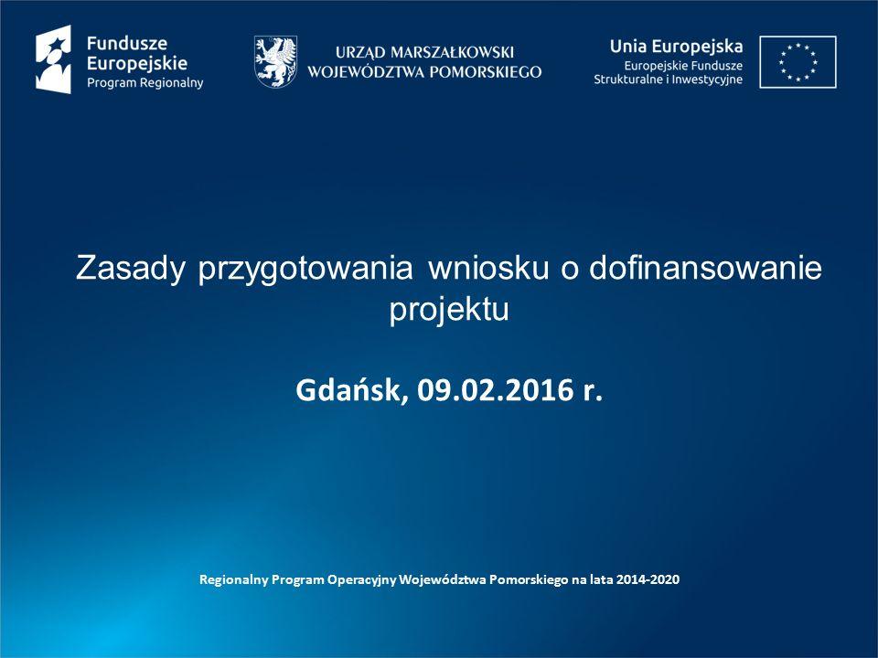 Zasady przygotowania wniosku o dofinansowanie projektu Gdańsk, 09.02.2016 r.