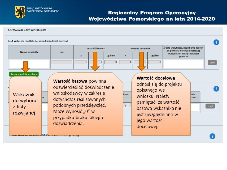 Regionalny Program Operacyjny Województwa Pomorskiego na lata 2014-2020 Wskaźnik do wyboru z listy rozwijanej Wartość bazowa powinna odzwierciedlać doświadczenie wnioskodawcy w zakresie dotychczas realizowanych podobnych przedsięwzięć.