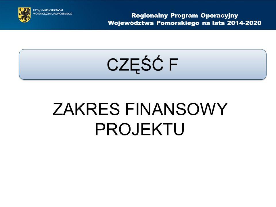 ZAKRES FINANSOWY PROJEKTU Regionalny Program Operacyjny Województwa Pomorskiego na lata 2014-2020 CZĘŚĆ F